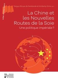 Tanguy Struye de Swielande et Kimberly Orinx - La Chine et les Nouvelles Routes de la Soie - Une politique impériale ?.