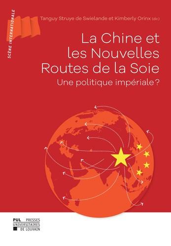 La Chine et les Nouvelles Routes de la Soie. Une politique impériale ?