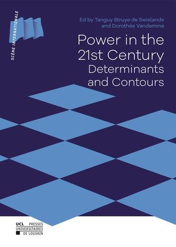 Tanguy Struye de Swielande et Dorothée Vandamme - Power in the 21st Century - Determinants and Contours.