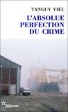Tanguy Viel - L'absolue perfection du crime.