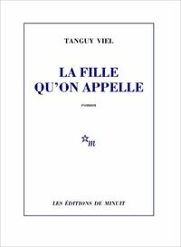 Tanguy Viel - La fille qu'on appelle.