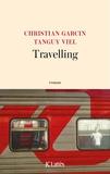 Tanguy Viel et Christian Garcin - Travelling.