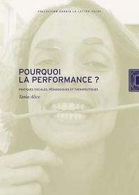 Tania Alice - Pourquoi la performance - Pratiques sociales, pédagogiques et thérapeutiques.