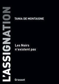 Tania de Montaigne - L'assignation - Les Noirs n'existent pas.
