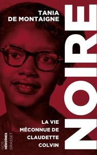 Tania de Montaigne - Noire - La vie méconnue de Claudette Colvin.