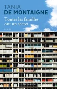 Tania de Montaigne - Toutes les familles ont un secret.