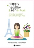 Tania Del Rio Albrechtsen et Claire Gallagher - Happy healthy and zen in Paris - A mindful approach to healthy living in Paris.