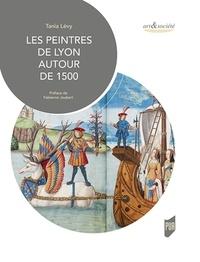 Tania Lévy - Les peintres de Lyon autour de 1500.