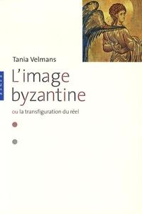 L'image byzantine ou la transfiguration du réel - Tania Velmans |