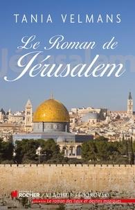 Tania Velmans - Le roman de Jérusalem.