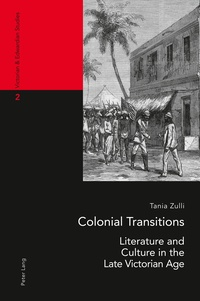 Tania Zulli - Colonial Transitions - Literature and Culture in the Late Victorian Age.