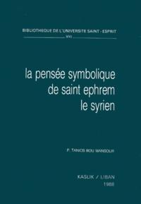 LA PENSEE SYMBOLIQUE DE SAINT EPHREM LE SYRIEN - Tanios Bou Mansour |