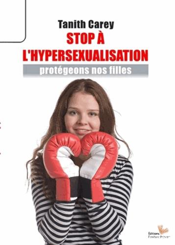 Tanith Carey - Stop à l'hypersexualisation - Protégeons nos filles !.