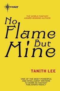 Tanith Lee - No Flame But Mine.