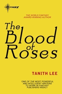 Tanith Lee - The Blood of Roses.