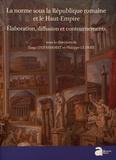 Tanja Itgenshorst et Philippe Le Doze - La norme sous la République et le Haut-Empire romains - Elaboration, diffusion et contournements.