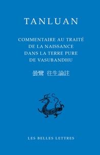 Tanluan - Commentaire au traité de la naissance de la terre pure de Vasubandhu.