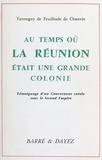 Tanneguy de Feuilhade de Chauvin - Au temps où La Réunion était une grande colonie : témoignage d'un gouverneur créole sous le Second Empire.