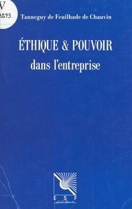 Tanneguy de Feuilhade de Chauvin et Jean Cazeneuve - Éthique et pouvoir dans l'entreprise.