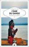 Tanneguy Gaullier - L'âme du Gange - Un pèlerinage aux sources.