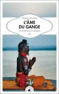 Téléchargement gratuit du manuel pdf L'ame du Gange  - Un pèlerinage aux sources