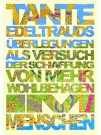Tante Edeltrauds Überlegungen als Versuch der Schaffung von mehr Wohlbehagen im Menschen.