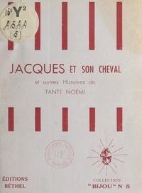 Tante Noémi - Jacques et son cheval, et autres histoires de Tante Noémi.