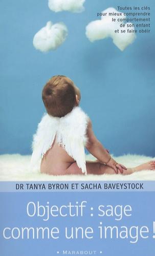 Tanya Byron et Sacha Baveystock - Objectif : sage comme une image !.