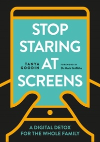 Tanya Goodin - Stop Staring at Screens - A Digital Detox for the Whole Family.