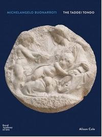 Tanya Harrod - Michelangelo Buonarroti: the taddei tondo.