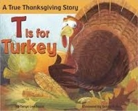 Tanya Lee-Stone et Gerald Kelley - T Is for Turkey - A True Thanksgiving Story.