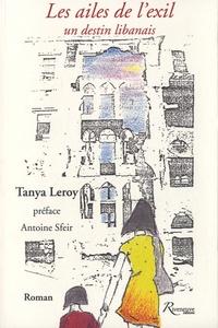 Tanya Leroy - Les ailes de l'exil - Un destin libanais.