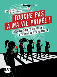 Touche pas à ma vie privée !- Découvre qui te surveille et comment t'en protéger - Tanya Lloyd Kyi | Showmesound.org