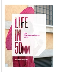Tanya Nagar - Life in 50mm: The Photographer's Lens.
