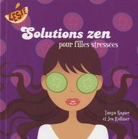Tanya Napier et Jen Kollmer - Solutions zen pour filles stressées.