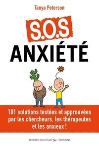 Tanya Peterson - S.O.S anxiété - 101 solutions testées et approuvées par les chercheurs, les thérapeutes, et les anxieux !.
