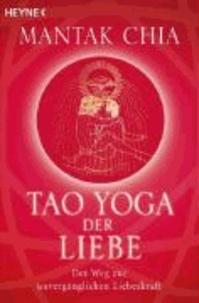 Tao Yoga der Liebe - Der Weg zur unvergänglichen Liebeskraft.