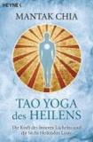 Tao Yoga des Heilens - Die Kraft des Inneren Lächelns und die Sechs Heilenden Laute.