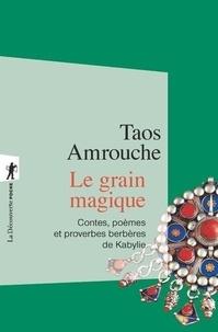 Taos Amrouche - Le grain magique - Contes, poèmes, et proverbes berbères de Kabylie.