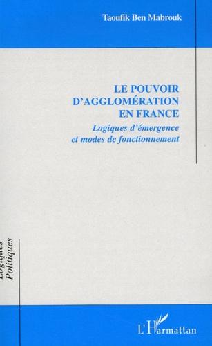 Taoufik Ben Mabrouk - Le pouvoir d'agglomération en France - Logiques d'émergence et modes de fonctionnement.