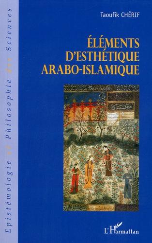 Taoufik Chérif - Eléments d'esthétique arabo-islamique.