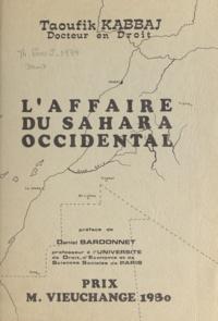 Taoufik Kabbaj et Daniel Bardonnet - L'affaire du Sahara occidental.