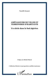 Taoufik Souami - Aménageurs de villes et territoires d'habitants - Un siècle dans le sud algérien.