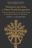 Tapiwa n. Mucherera - Pastoral Care from a Third World Perspective - A Pastoral Theology of Care for the Urban Contemporary Shona in Zimbabwe.