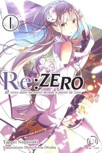 Tappei Nagatsuki et Shinichirou Otsuka - Re:Zero - Re:vivre dans un autre monde à partir de zéro Tome 1 : .