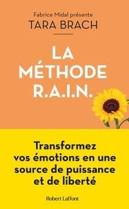 Tara Brach - La Méthode R.A.I.N - Transformez vos émotions en une source de puissance et de liberté.