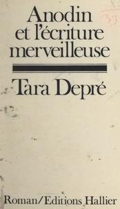 Tara Depré et François Gaillard - Anodin et l'écriture merveilleuse.