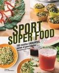 Tara Mardigan et Kate Weiler - Sport super food - 100 recettes gagnantes, saines et gourmandes.