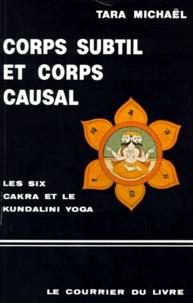 """Tara Michaël - CORPS SUBTIL ET CORPS CAUSAL. - """"La description des six Cakra"""" et quelques textes sanscrits sur le kundalini yoga, 2ème édition."""