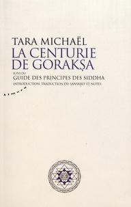 Tara Michaël - La Centurie de Goraksa - Suivi du Guide des principes des siddha.